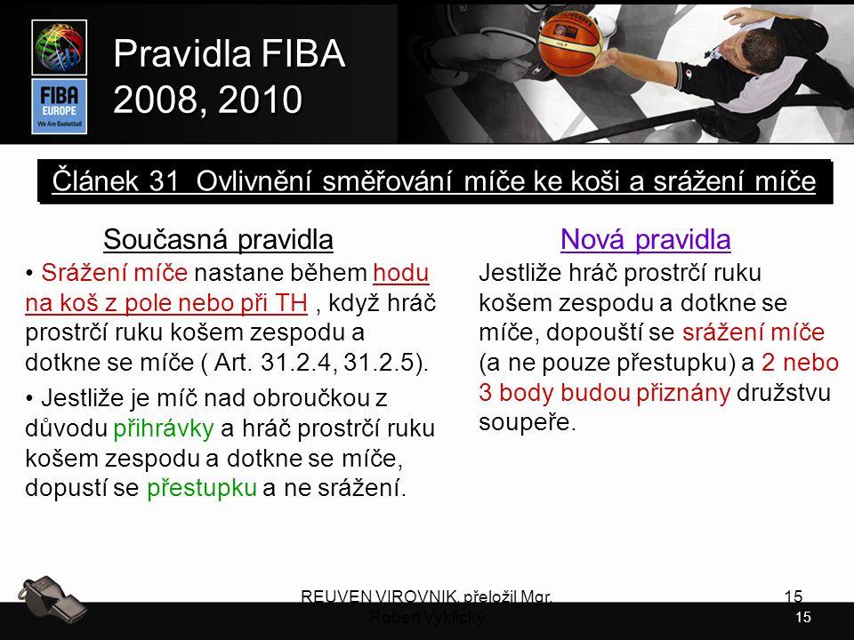 15 Pravidla FIBA 2008, 2010 Pravidla FIBA 2008, 2010 REUVEN VIROVNIK, přeložil Mgr. Robert Vyklický 15 Současná pravidla Srážení míče nastane během ho