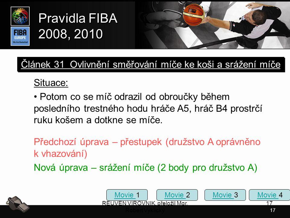 17 Pravidla FIBA 2008, 2010 Pravidla FIBA 2008, 2010 REUVEN VIROVNIK, přeložil Mgr. Robert Vyklický 17 Situace: Potom co se míč odrazil od obroučky bě