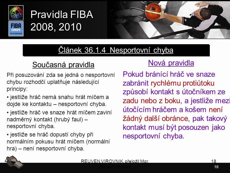 18 Pravidla FIBA 2008, 2010 Pravidla FIBA 2008, 2010 REUVEN VIROVNIK, přeložil Mgr. Robert Vyklický 18 Současná pravidla Při posuzování zda se jedná o