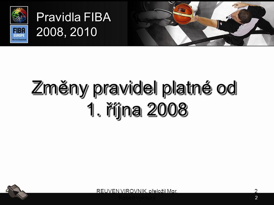 2 Pravidla FIBA 2008, 2010 Pravidla FIBA 2008, 2010 REUVEN VIROVNIK, přeložil Mgr. Robert Vyklický 2 Změny pravidel platné od 1. října 2008