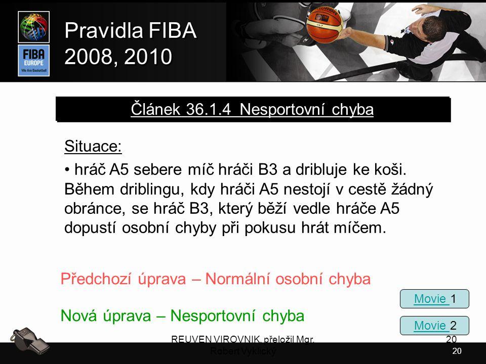 20 Pravidla FIBA 2008, 2010 Pravidla FIBA 2008, 2010 REUVEN VIROVNIK, přeložil Mgr. Robert Vyklický 20 Situace: hráč A5 sebere míč hráči B3 a dribluje