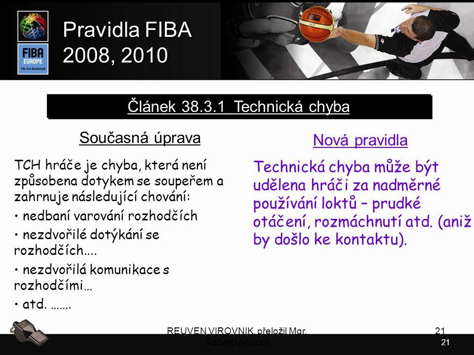 21 Pravidla FIBA 2008, 2010 Pravidla FIBA 2008, 2010 REUVEN VIROVNIK, přeložil Mgr. Robert Vyklický 21 Současná úprava TCH hráče je chyba, která není