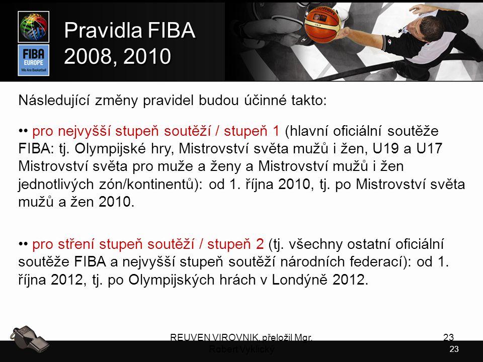 23 Pravidla FIBA 2008, 2010 Pravidla FIBA 2008, 2010 REUVEN VIROVNIK, přeložil Mgr. Robert Vyklický 23 Následující změny pravidel budou účinné takto:
