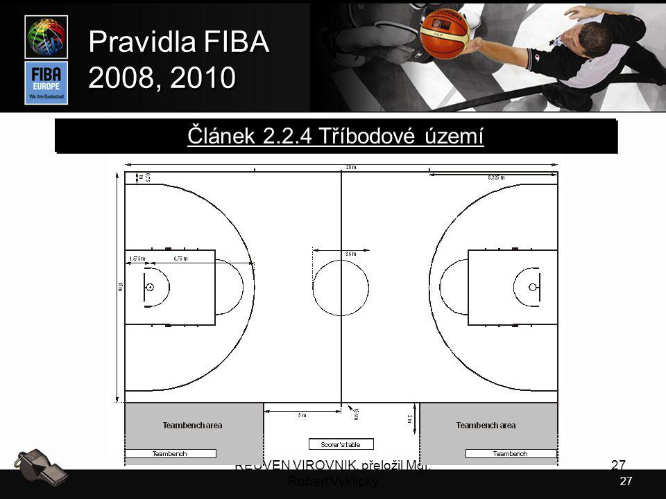 27 Pravidla FIBA 2008, 2010 Pravidla FIBA 2008, 2010 REUVEN VIROVNIK, přeložil Mgr. Robert Vyklický 27 Článek 2.2.4 Tříbodové území