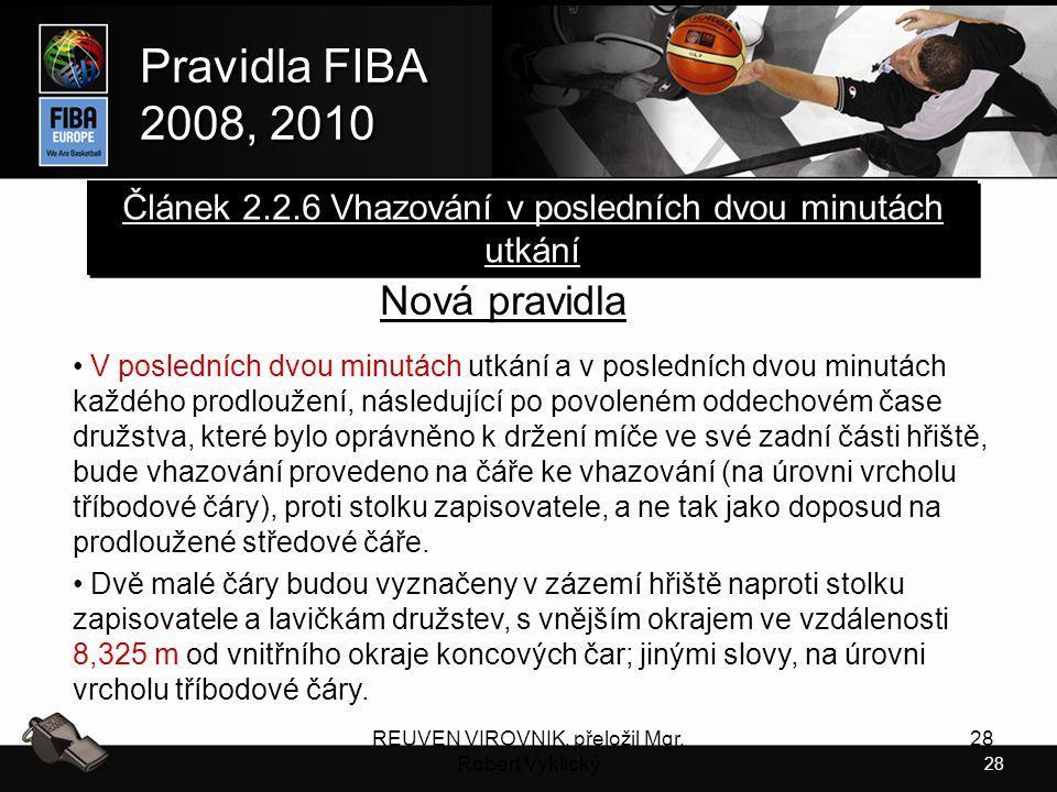 28 Pravidla FIBA 2008, 2010 Pravidla FIBA 2008, 2010 REUVEN VIROVNIK, přeložil Mgr. Robert Vyklický 28 Nová pravidla V posledních dvou minutách utkání