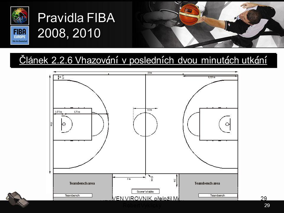 29 Pravidla FIBA 2008, 2010 Pravidla FIBA 2008, 2010 REUVEN VIROVNIK, přeložil Mgr. Robert Vyklický 29 Článek 2.2.6 Vhazov á n í v posledn í ch dvou m