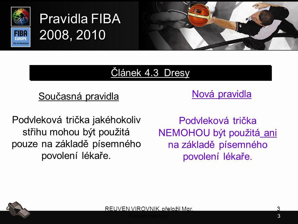 3 Pravidla FIBA 2008, 2010 Pravidla FIBA 2008, 2010 REUVEN VIROVNIK, přeložil Mgr. Robert Vyklický 3 Současná pravidla Podvleková trička jakéhokoliv s