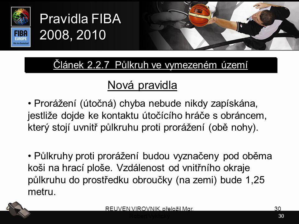 30 Pravidla FIBA 2008, 2010 Pravidla FIBA 2008, 2010 REUVEN VIROVNIK, přeložil Mgr. Robert Vyklický 30 Nová pravidla Prorážení (útočná) chyba nebude n