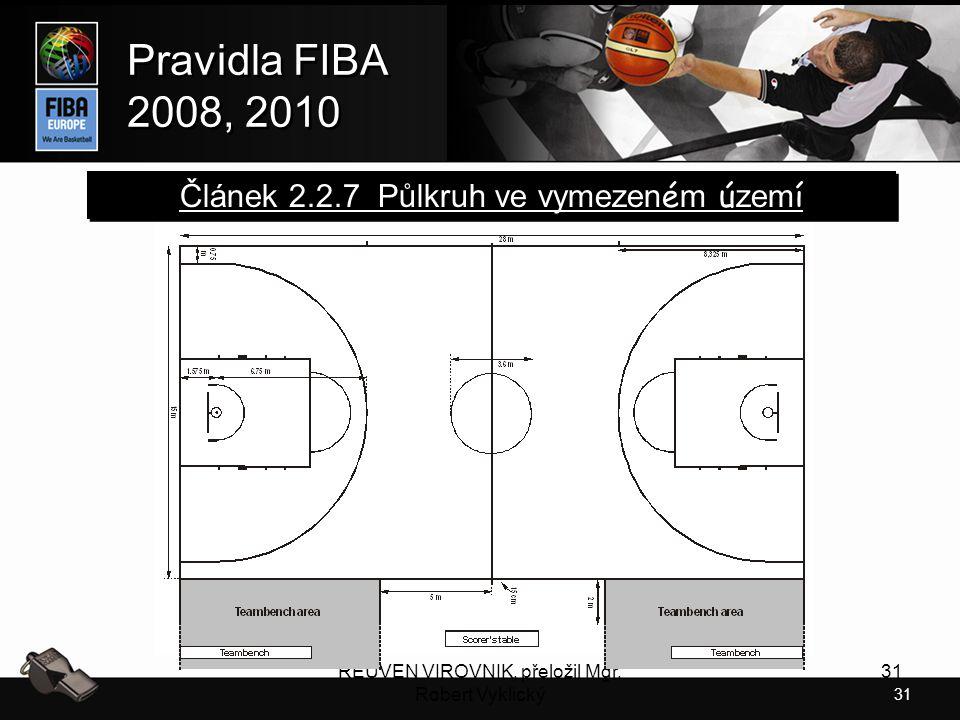 31 Pravidla FIBA 2008, 2010 Pravidla FIBA 2008, 2010 REUVEN VIROVNIK, přeložil Mgr. Robert Vyklický 31 Článek 2.2.7 Půlkruh ve vymezen é m ú zem í