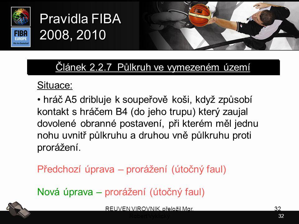 32 Pravidla FIBA 2008, 2010 Pravidla FIBA 2008, 2010 REUVEN VIROVNIK, přeložil Mgr. Robert Vyklický 32 Situace: hráč A5 dribluje k soupeřově koši, kdy