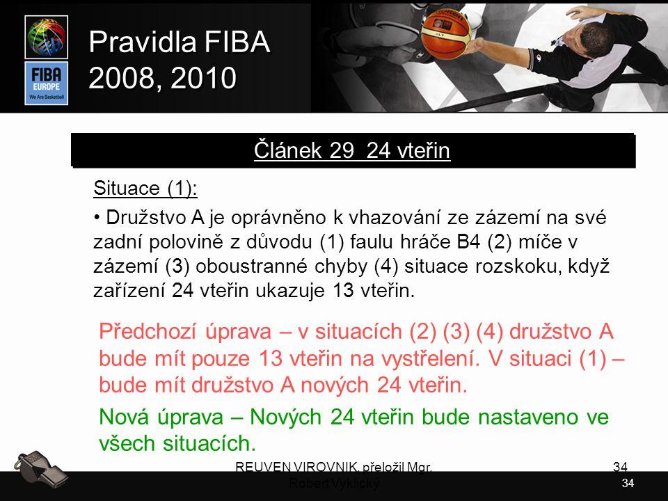 34 Pravidla FIBA 2008, 2010 Pravidla FIBA 2008, 2010 REUVEN VIROVNIK, přeložil Mgr. Robert Vyklický 34 Situace (1): Družstvo A je oprávněno k vhazován