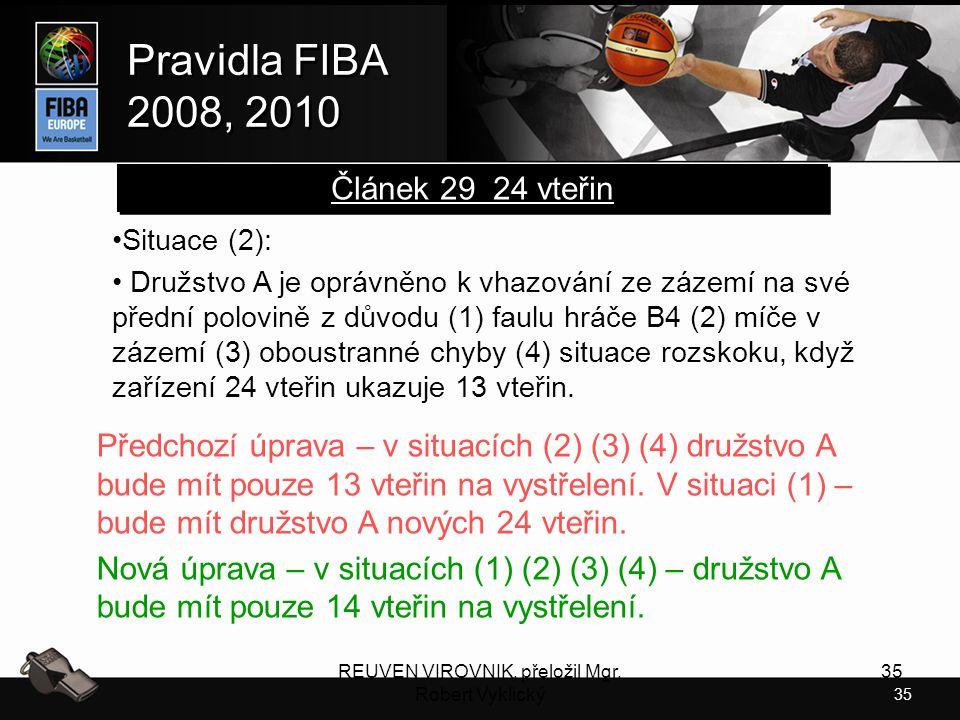 35 Pravidla FIBA 2008, 2010 Pravidla FIBA 2008, 2010 REUVEN VIROVNIK, přeložil Mgr. Robert Vyklický 35 Situace (2):Situace (2): Družstvo A je oprávněn