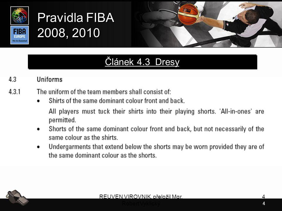 4 Pravidla FIBA 2008, 2010 Pravidla FIBA 2008, 2010 REUVEN VIROVNIK, přeložil Mgr. Robert Vyklický 4 Článek 4.3 Dresy