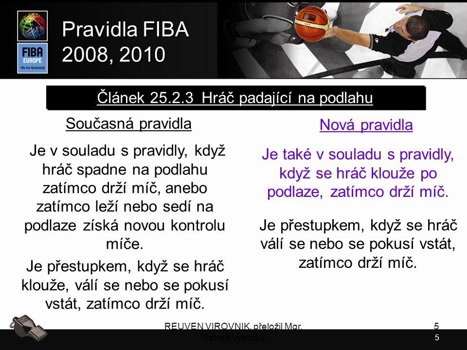 5 Pravidla FIBA 2008, 2010 Pravidla FIBA 2008, 2010 REUVEN VIROVNIK, přeložil Mgr. Robert Vyklický 5 Současná pravidla Je v souladu s pravidly, když h