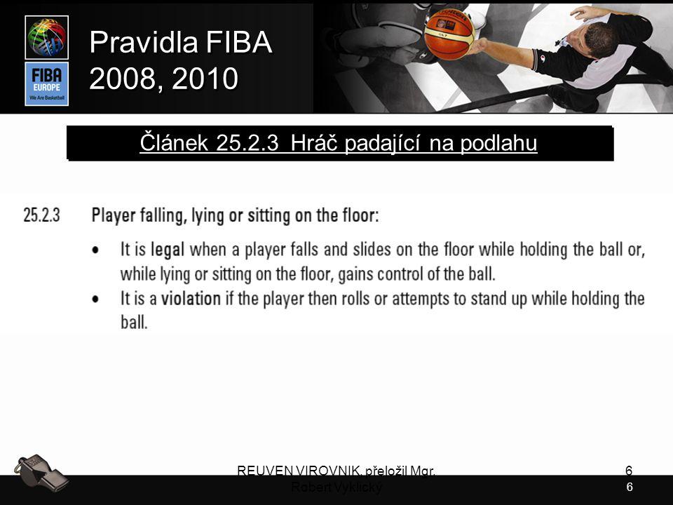 6 Pravidla FIBA 2008, 2010 Pravidla FIBA 2008, 2010 REUVEN VIROVNIK, přeložil Mgr. Robert Vyklický 6 Článek 25.2.3 Hráč padající na podlahu