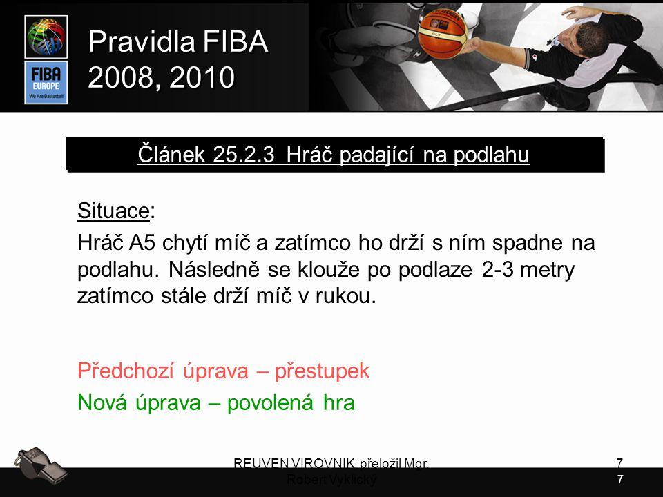 7 Pravidla FIBA 2008, 2010 Pravidla FIBA 2008, 2010 REUVEN VIROVNIK, přeložil Mgr. Robert Vyklický 7 Situace: Hráč A5 chytí míč a zatímco ho drží s ní