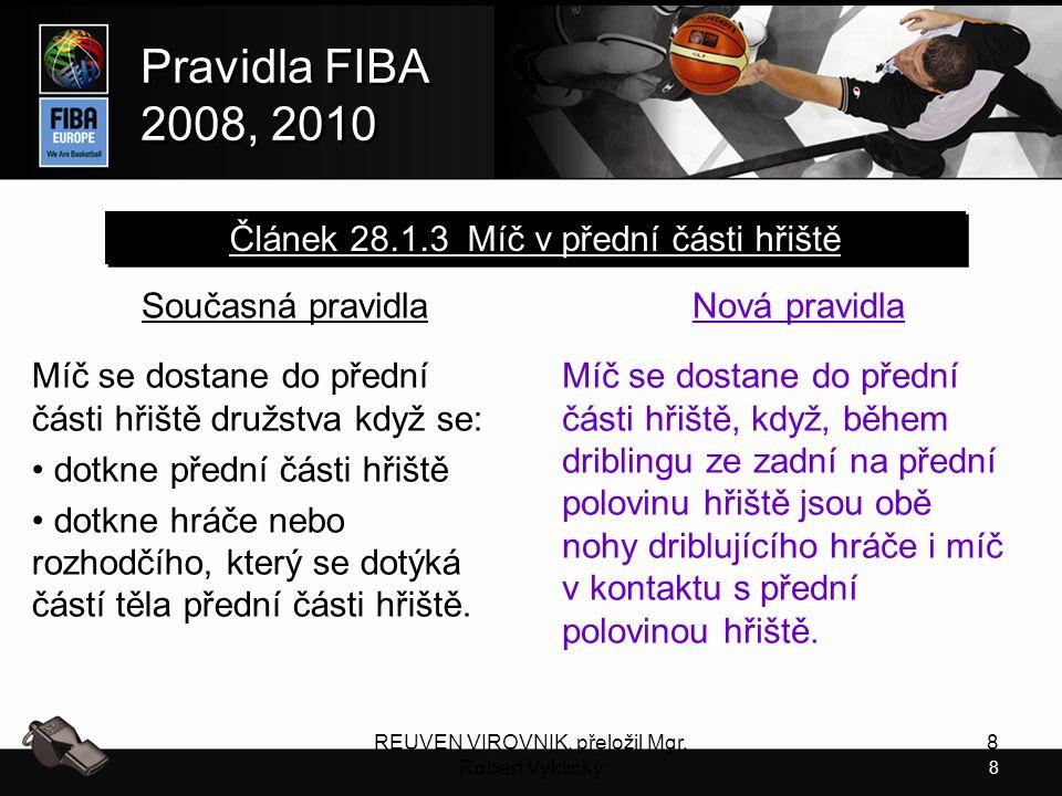 8 Pravidla FIBA 2008, 2010 Pravidla FIBA 2008, 2010 REUVEN VIROVNIK, přeložil Mgr. Robert Vyklický 8 Současná pravidla Míč se dostane do přední části