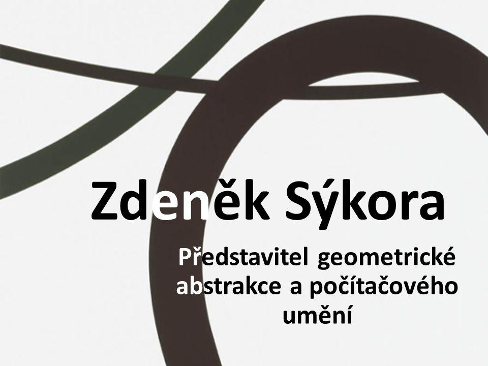 Zdeněk Sýkora Představitel geometrické abstrakce a počítačového umění
