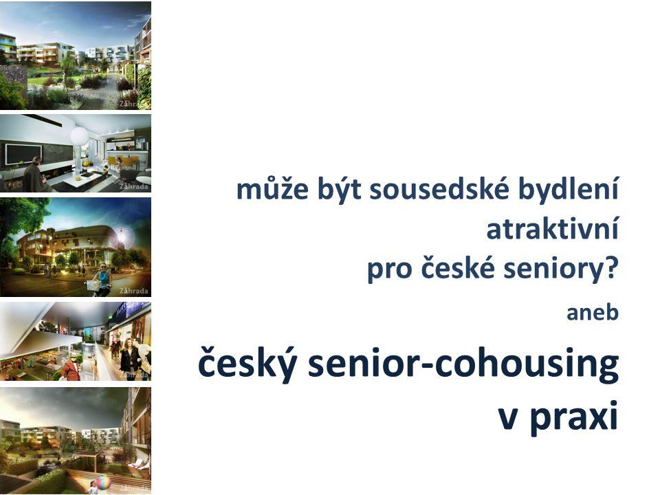 může být sousedské bydlení atraktivní pro české seniory aneb český senior-cohousing v praxi