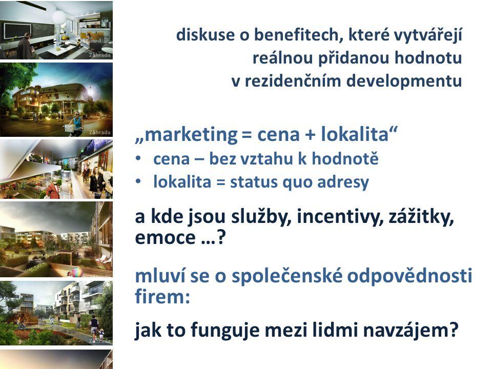 """diskuse o benefitech, které vytvářejí reálnou přidanou hodnotu v rezidenčním developmentu """"marketing = cena + lokalita cena – bez vztahu k hodnotě lokalita = status quo adresy a kde jsou služby, incentivy, zážitky, emoce …."""