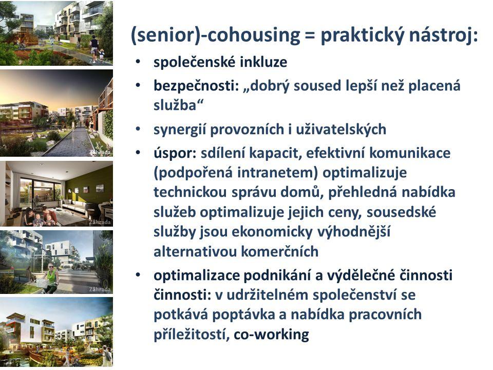 """(senior)-cohousing = praktický nástroj: společenské inkluze bezpečnosti: """"dobrý soused lepší než placená služba synergií provozních i uživatelských úspor: sdílení kapacit, efektivní komunikace (podpořená intranetem) optimalizuje technickou správu domů, přehledná nabídka služeb optimalizuje jejich ceny, sousedské služby jsou ekonomicky výhodnější alternativou komerčních optimalizace podnikání a výdělečné činnosti činnosti: v udržitelném společenství se potkává poptávka a nabídka pracovních příležitostí, co-working"""