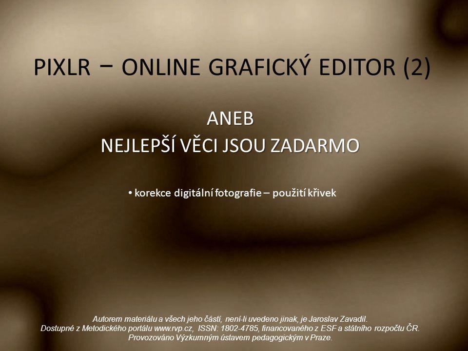 PIXLR − ONLINE GRAFICKÝ EDITOR (2) ANEB NEJLEPŠÍ VĚCI JSOU ZADARMO Autorem materiálu a všech jeho částí, není-li uvedeno jinak, je Jaroslav Zavadil. D