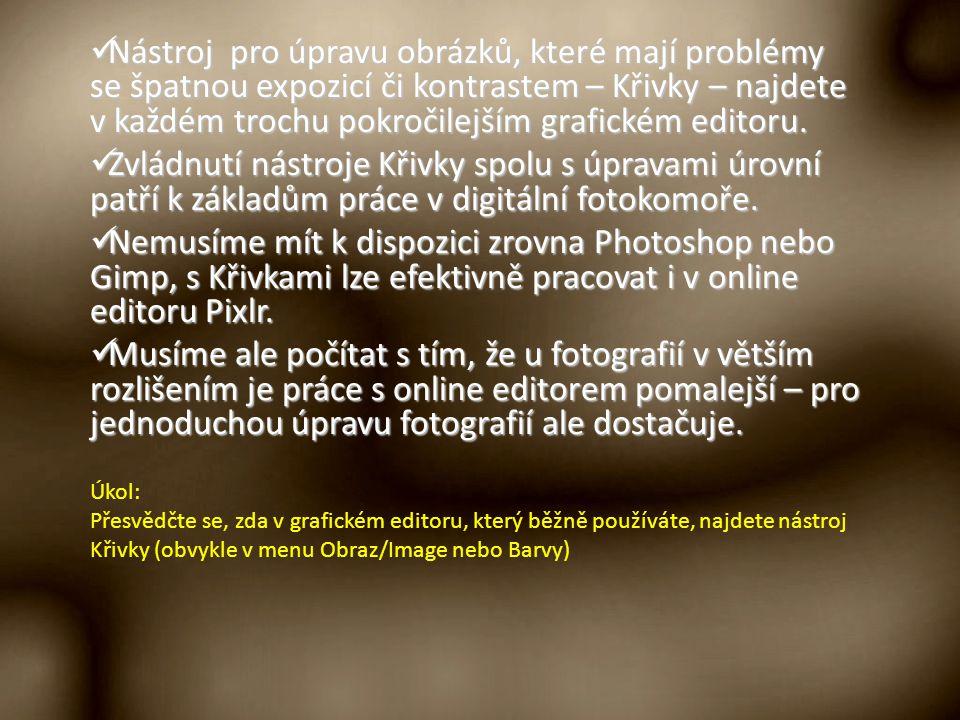 Úkol na samostatné procvičení: vyzkoušejte úpravu digitálních fotografií pomocí nástroje křivky na svých fotografiích (využijte i špatně exponované snímky); pokud jste zvyklí pracovat s jiným grafickým editorem (Gimp, Photoshop), ověřte si, že princip práce s křivkami je zde stejný.