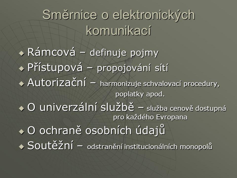 Směrnice o elektronických komunikací  Rámcová – definuje pojmy  Přístupová – propojování sítí  Autorizační – harmonizuje schvalovací procedury, pop