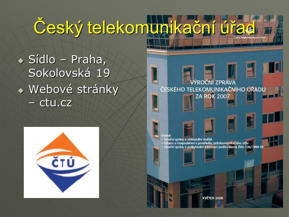 Český telekomunikační úřad  Sídlo – Praha, Sokolovská 19  Webové stránky – ctu.cz