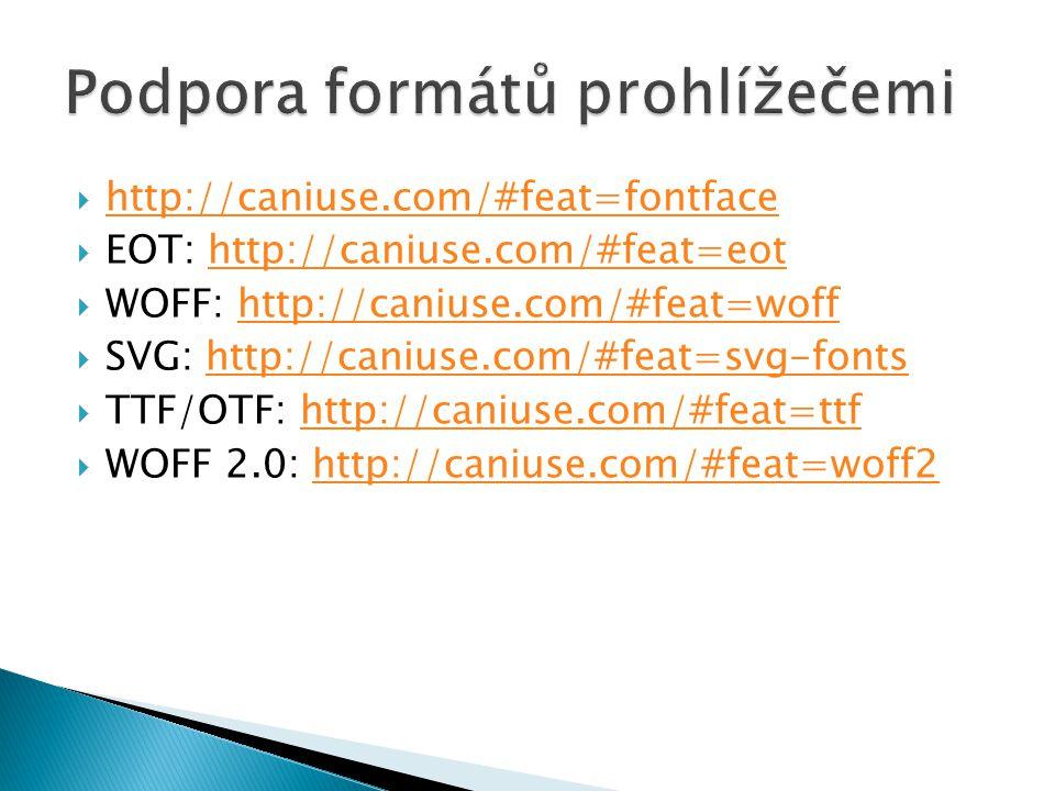  http://caniuse.com/#feat=fontface http://caniuse.com/#feat=fontface  EOT: http://caniuse.com/#feat=eothttp://caniuse.com/#feat=eot  WOFF: http://c