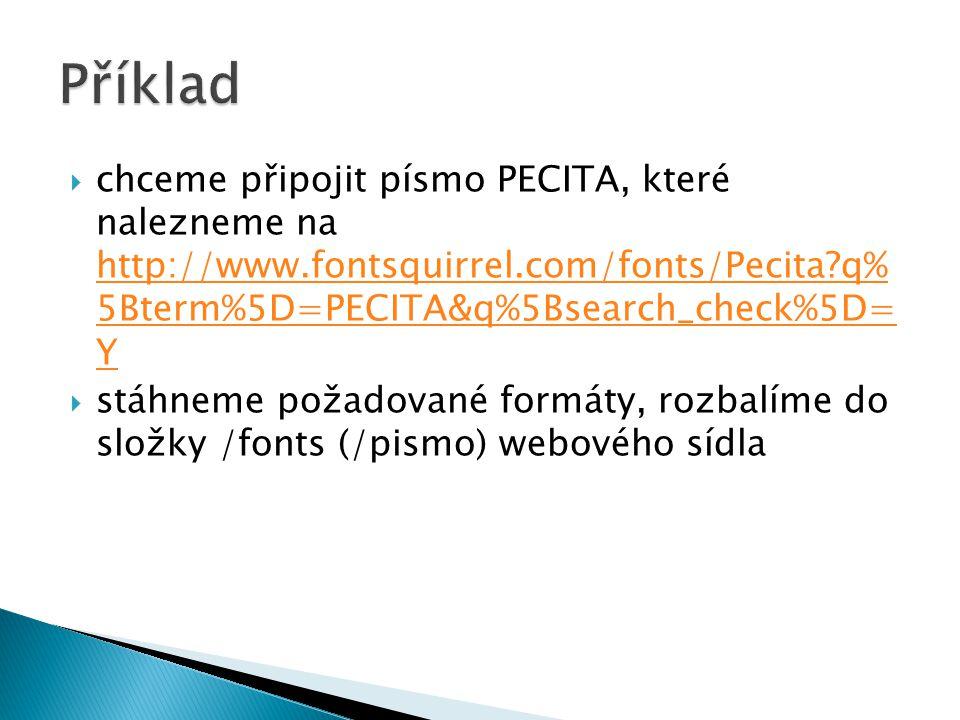  chceme připojit písmo PECITA, které nalezneme na http://www.fontsquirrel.com/fonts/Pecita?q% 5Bterm%5D=PECITA&q%5Bsearch_check%5D= Y http://www.font