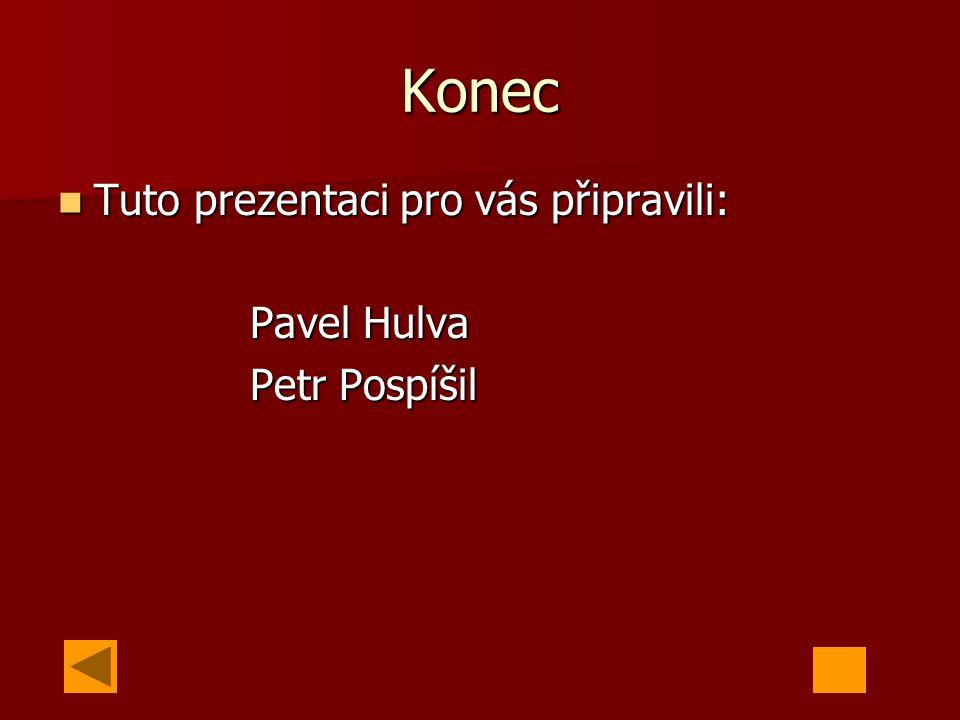 Konec Tuto prezentaci pro vás připravili: Pavel Hulva Petr Pospíšil