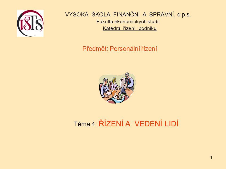 1 Předmět: Personální řízení Téma 4: ŘÍZENÍ A VEDENÍ LIDÍ VYSOKÁ ŠKOLA FINANČNÍ A SPRÁVNÍ, o.p.s.