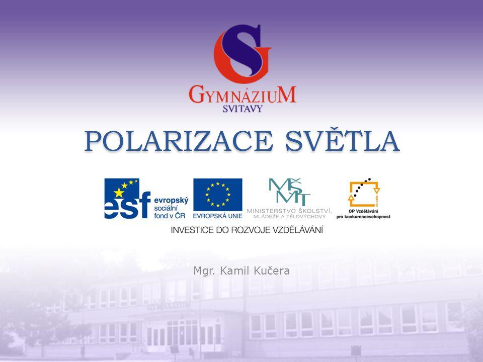 POLARIZACE SVĚTLA Mgr. Kamil Kučera