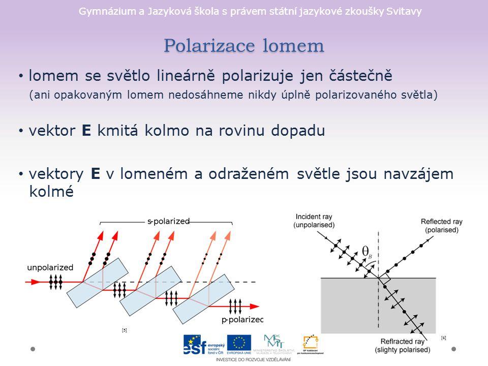 Gymnázium a Jazyková škola s právem státní jazykové zkoušky Svitavy Polarizace dvojlomem dvojlom – jev v anizotropním optickém prostředí, při němž světelný paprsek dopadající na krystal v jiném směru než ve směru optické osy se rozpadá na řádný a mimořádný paprsek Světlo obou paprsků je úplně lineárně polarizované a vektory E obou vln kmitají v rovinách navzájem kolmých.