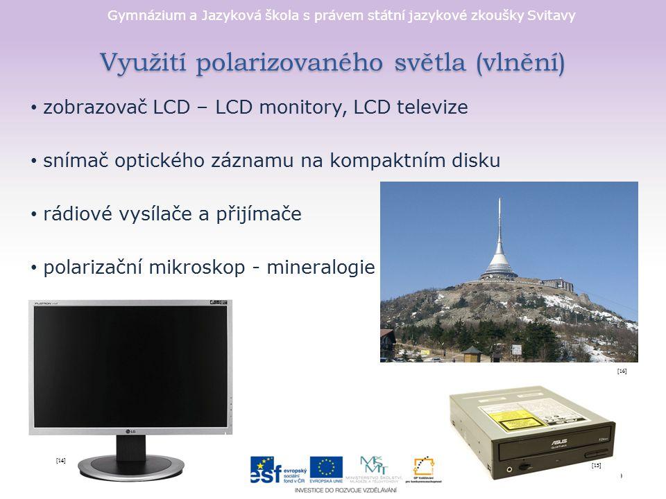Gymnázium a Jazyková škola s právem státní jazykové zkoušky Svitavy Využití polarizovaného světla (vlnění) zobrazovač LCD – LCD monitory, LCD televize