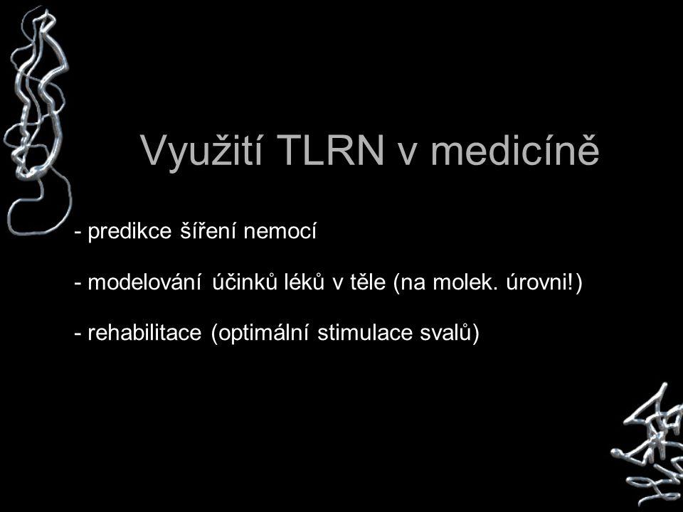 Využití TLRN v medicíně - predikce šíření nemocí - modelování účinků léků v těle (na molek.