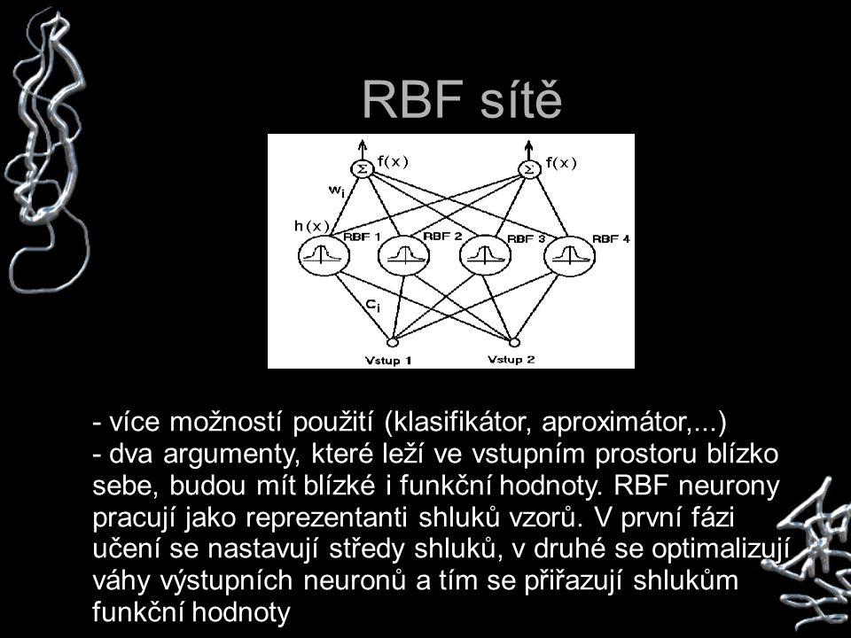 RBF sítě - více možností použití (klasifikátor, aproximátor,...) - dva argumenty, které leží ve vstupním prostoru blízko sebe, budou mít blízké i funkční hodnoty.