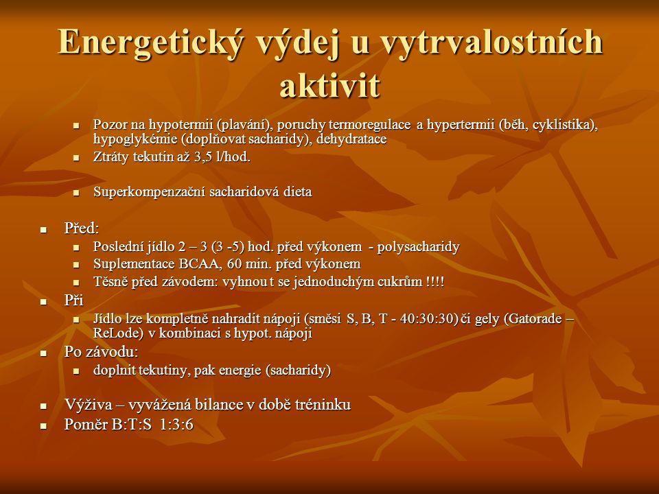 Energetický výdej u vytrvalostních aktivit Pozor na hypotermii (plavání), poruchy termoregulace a hypertermii (běh, cyklistika), hypoglykémie (doplňov