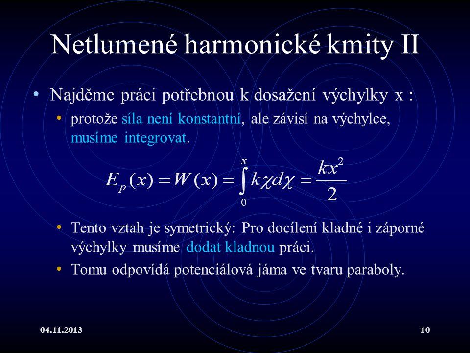 04.11.201310 Netlumené harmonické kmity II Najděme práci potřebnou k dosažení výchylky x : protože síla není konstantní, ale závisí na výchylce, musím