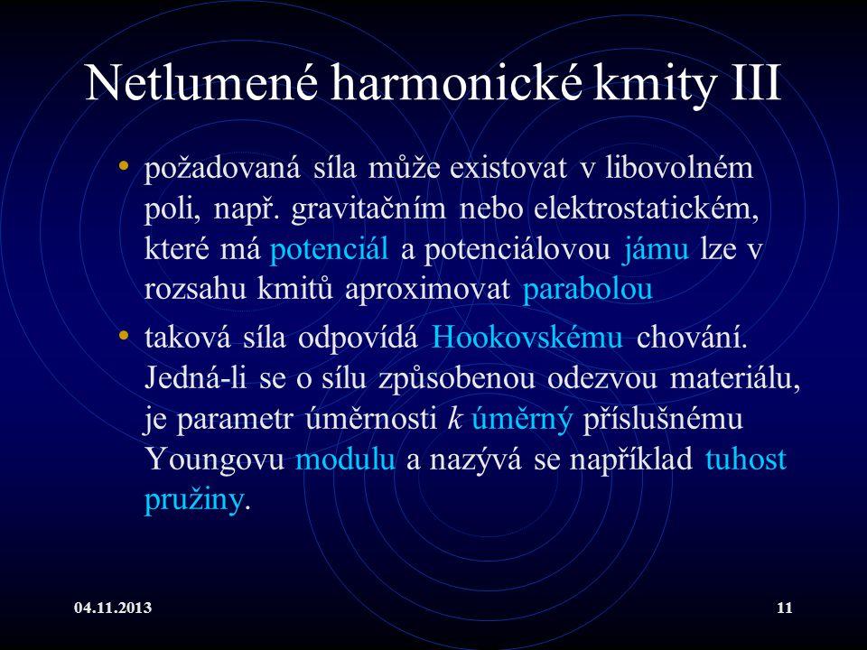 04.11.201311 Netlumené harmonické kmity III požadovaná síla může existovat v libovolném poli, např. gravitačním nebo elektrostatickém, které má potenc