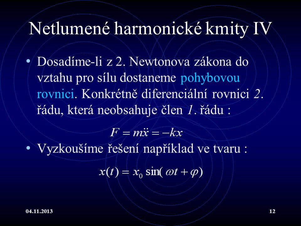 04.11.201312 Netlumené harmonické kmity IV Dosadíme-li z 2. Newtonova zákona do vztahu pro sílu dostaneme pohybovou rovnici. Konkrétně diferenciální r