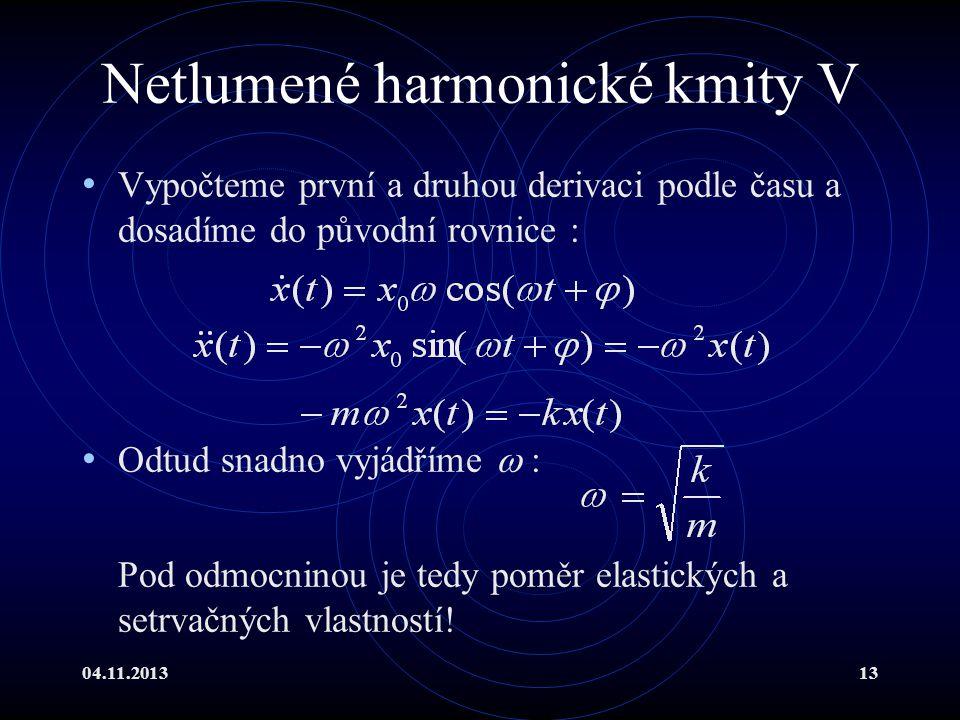 04.11.201313 Netlumené harmonické kmity V Vypočteme první a druhou derivaci podle času a dosadíme do původní rovnice : Odtud snadno vyjádříme  : Pod