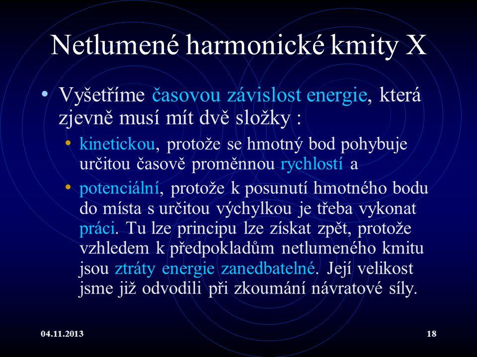 04.11.201318 Netlumené harmonické kmity X Vyšetříme časovou závislost energie, která zjevně musí mít dvě složky : kinetickou, protože se hmotný bod po