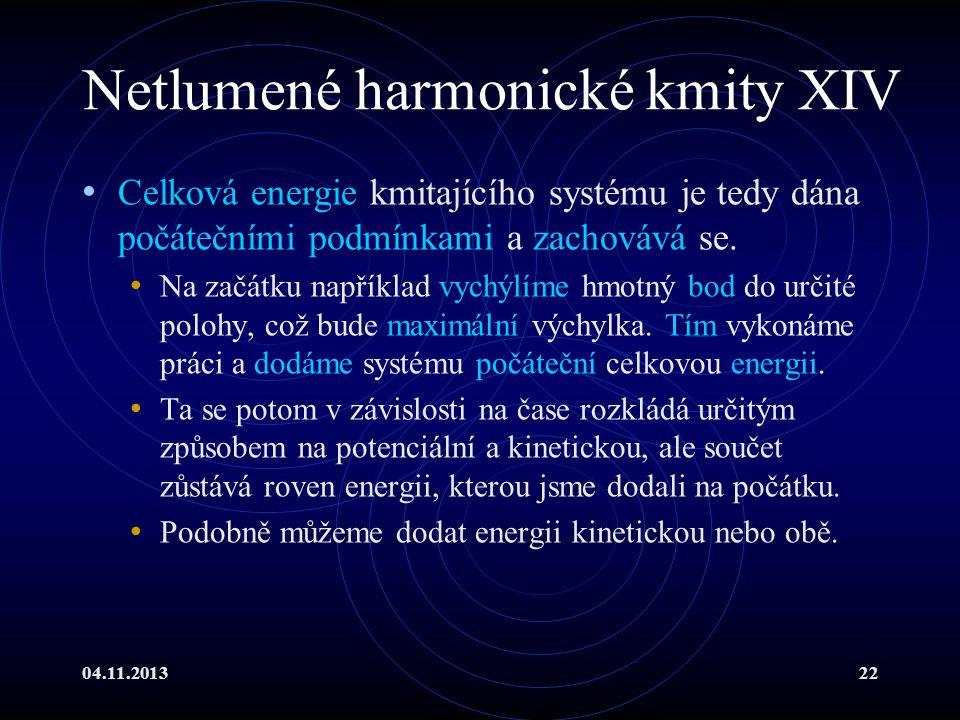 04.11.201322 Netlumené harmonické kmity XIV Celková energie kmitajícího systému je tedy dána počátečními podmínkami a zachovává se. Na začátku napříkl