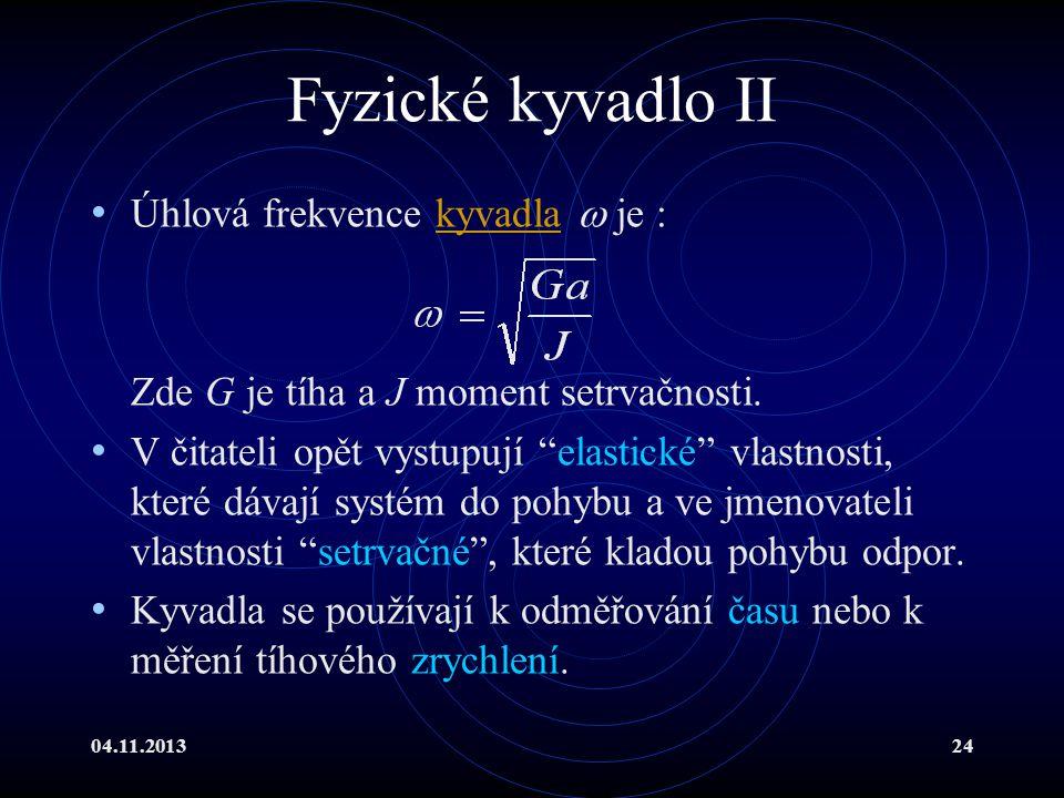 """04.11.201324 Fyzické kyvadlo II Úhlová frekvence kyvadla  je :kyvadla Zde G je tíha a J moment setrvačnosti. V čitateli opět vystupují """"elastické"""" vl"""