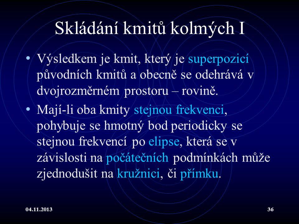 04.11.201336 Skládání kmitů kolmých I Výsledkem je kmit, který je superpozicí původních kmitů a obecně se odehrává v dvojrozměrném prostoru – rovině.