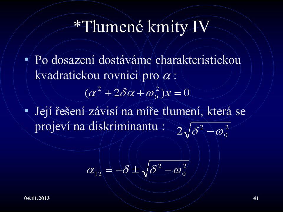 04.11.201341 *Tlumené kmity IV Po dosazení dostáváme charakteristickou kvadratickou rovnici pro  : Její řešení závisí na míře tlumení, která se proje