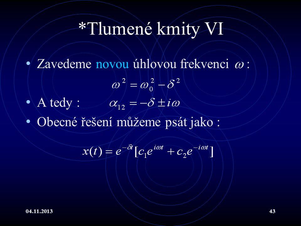 04.11.201343 *Tlumené kmity VI Zavedeme novou úhlovou frekvenci  : A tedy : Obecné řešení můžeme psát jako :