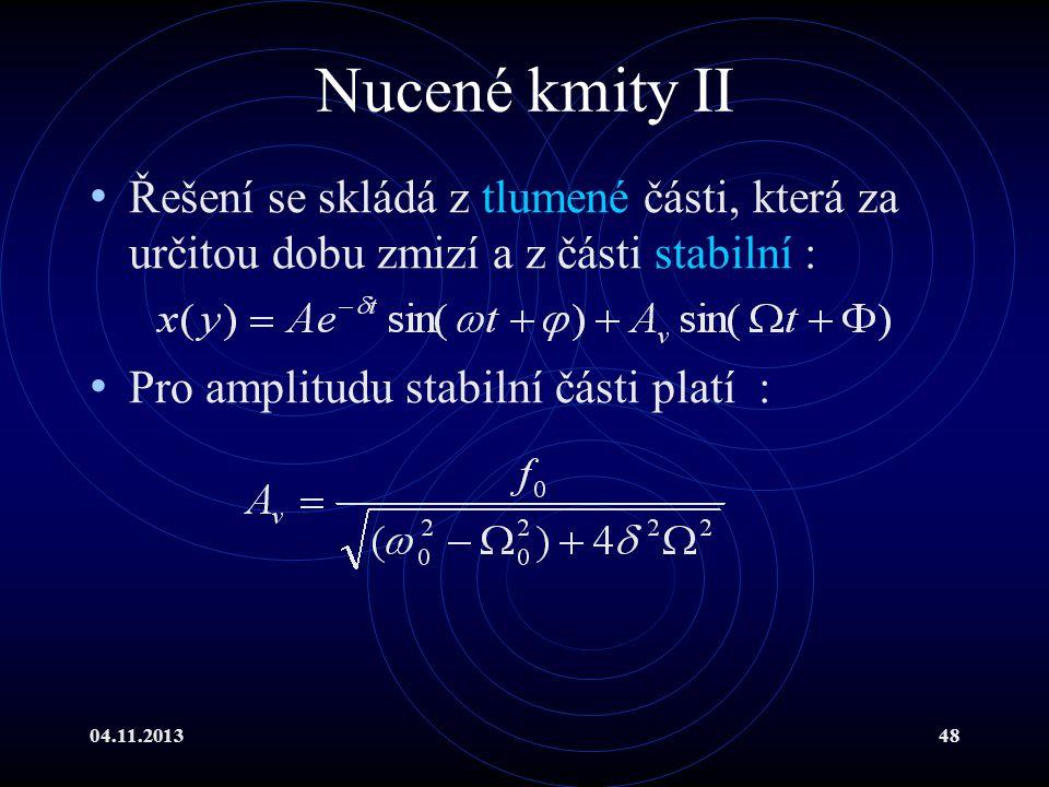04.11.201348 Nucené kmity II Řešení se skládá z tlumené části, která za určitou dobu zmizí a z části stabilní : Pro amplitudu stabilní části platí :